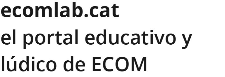ecomlab.cat el portal educativo y lúdico de ECOM